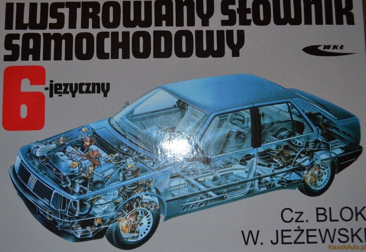 """""""Ilustrowany słownik samochodowy 6-języczny"""", Cz. Blok, W. Jeżewski, WKŁ, 2012r."""