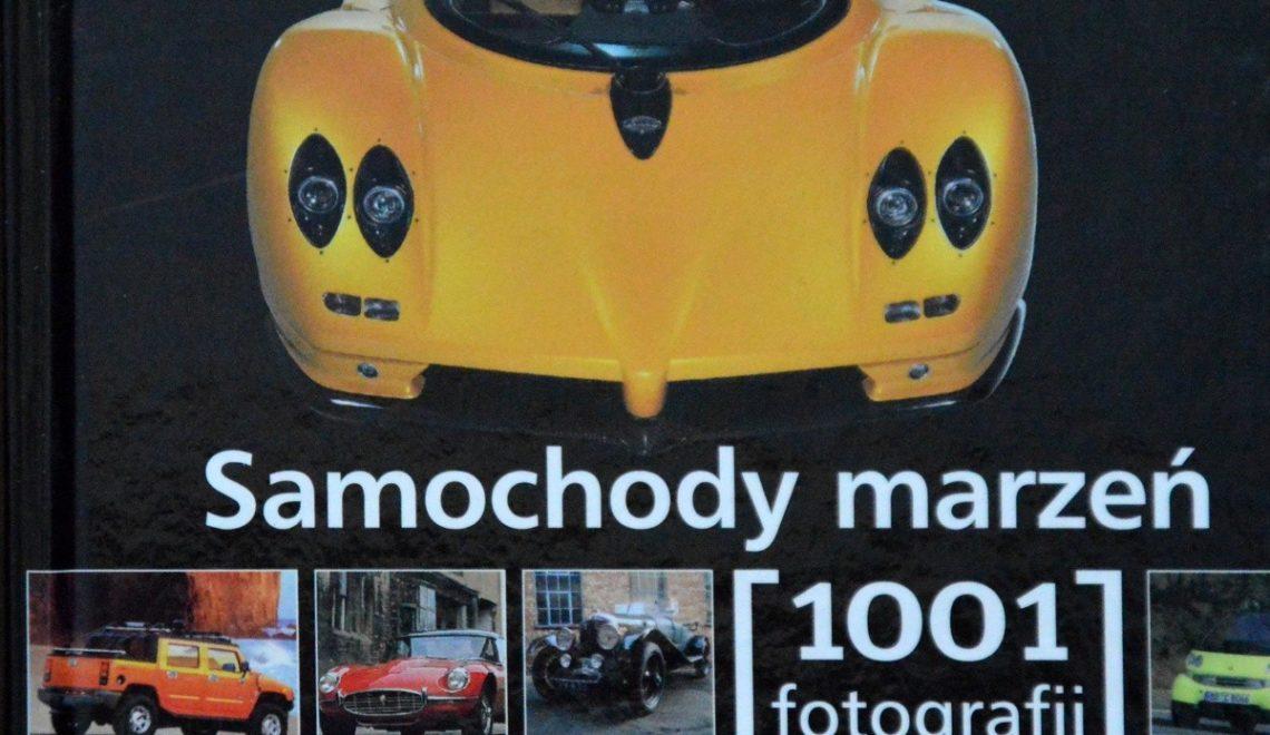 Samochody marzeń [1001 fotografii]. Olesiejuk, 2007
