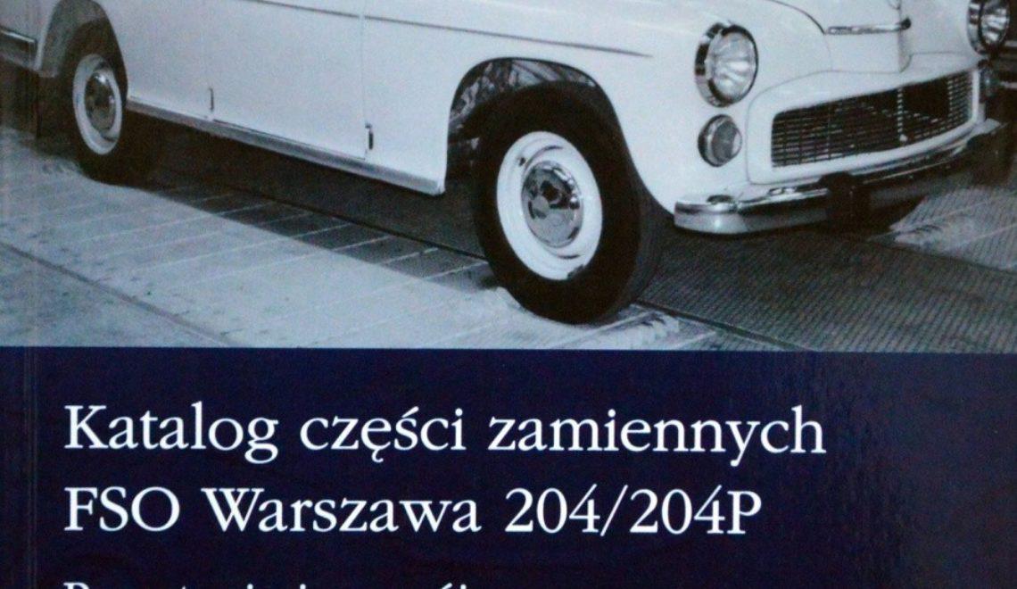 Katalog części zamiennych FSO Warszawa 204/204P: powstanie i rozwój konstrukcji samochodu Warszawa, Z. Podbielski, Wydawnictwo ZP, 2012