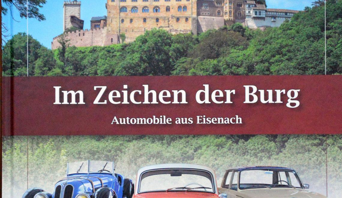 """""""Im Zeichen der Burg: Automobile aus Eisenach"""",  H. Ihling, Verlag Ideen Teufel, 2017"""