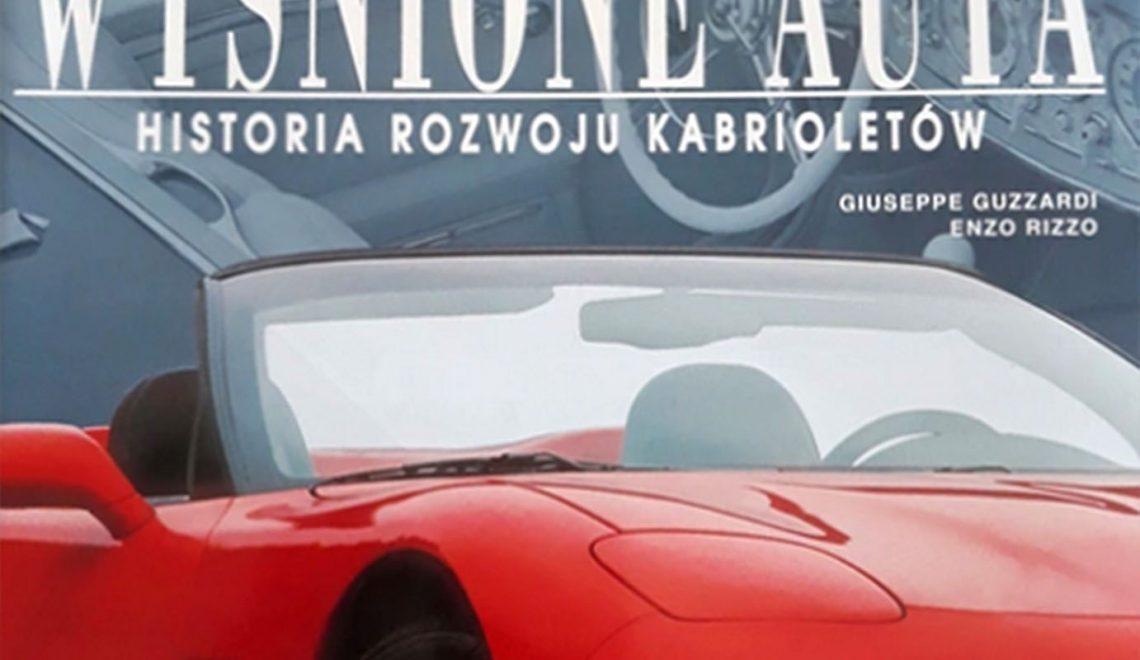 Wyśnione auta. Historia rozwoju kabrioletów, G. Guzzardi, E. Rizzo, WARBUD S.A., 2000