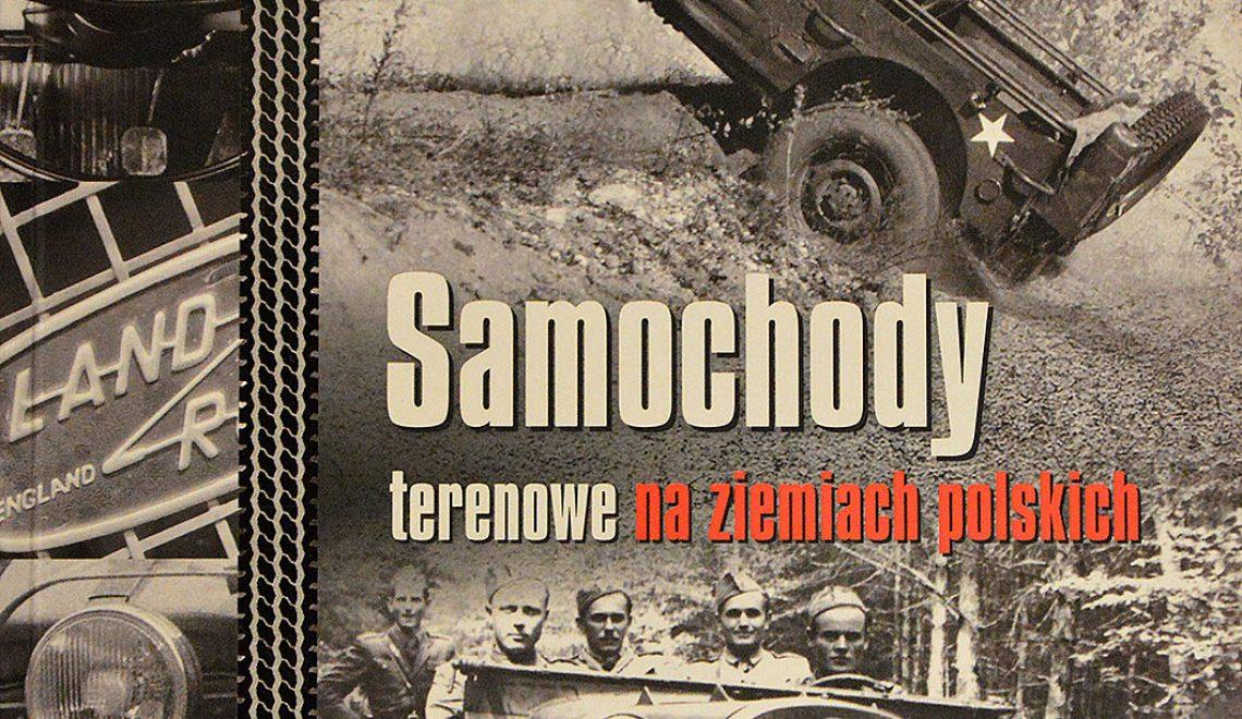 """""""Samochody terenowe na ziemiach polskich"""", J. Tarczyński, T. Szczerbicki, ZP, Warszawa, 2013"""